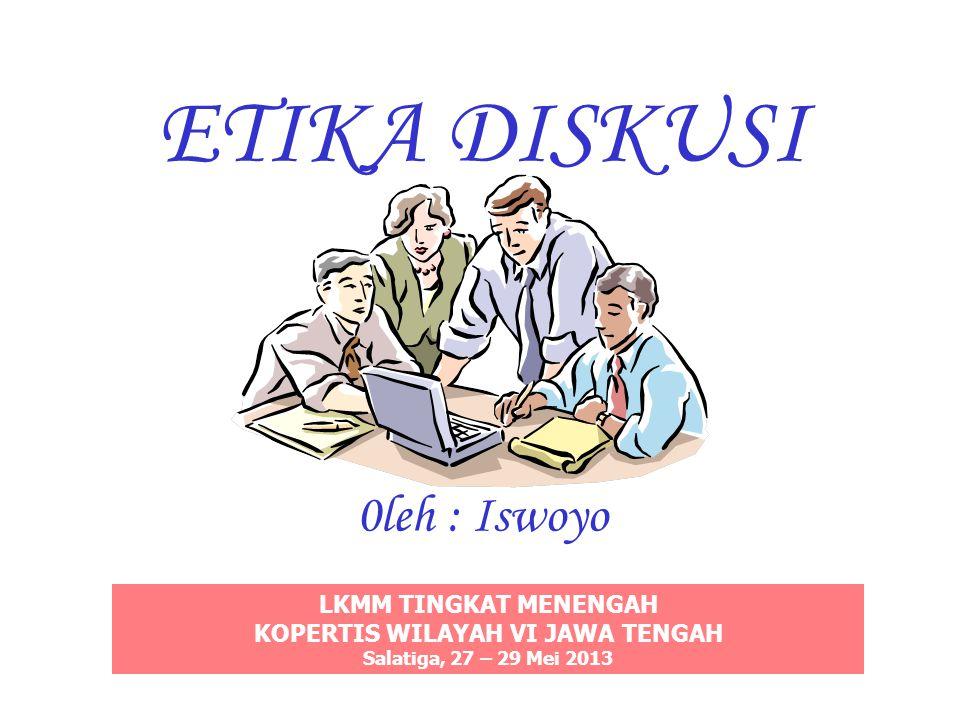 ETIKA DISKUSI 0leh : Iswoyo LKMM TINGKAT MENENGAH KOPERTIS WILAYAH VI JAWA TENGAH Salatiga, 27 – 29 Mei 2013