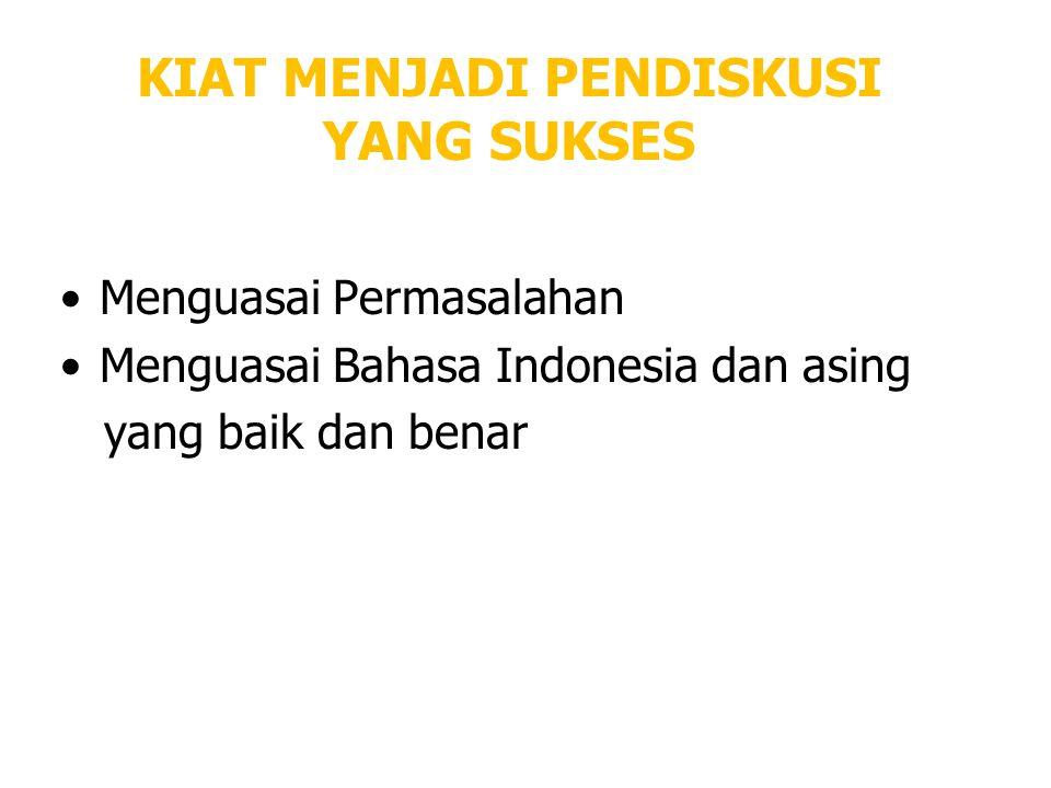 KIAT MENJADI PENDISKUSI YANG SUKSES Menguasai Permasalahan Menguasai Bahasa Indonesia dan asing yang baik dan benar