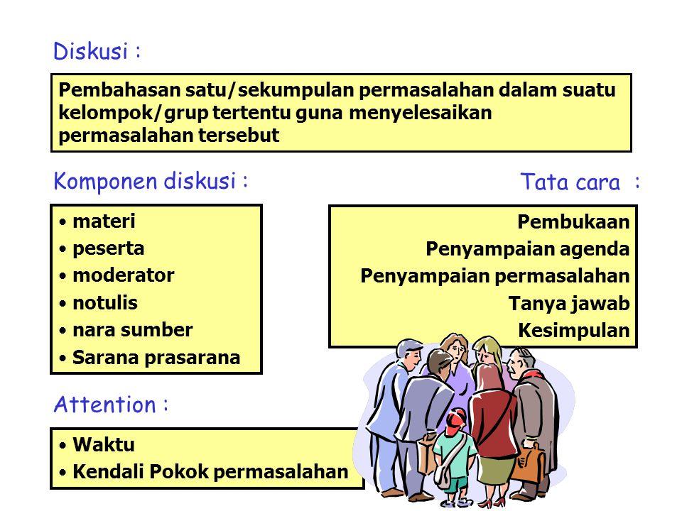 Diskusi : Pembahasan satu/sekumpulan permasalahan dalam suatu kelompok/grup tertentu guna menyelesaikan permasalahan tersebut Komponen diskusi : mater