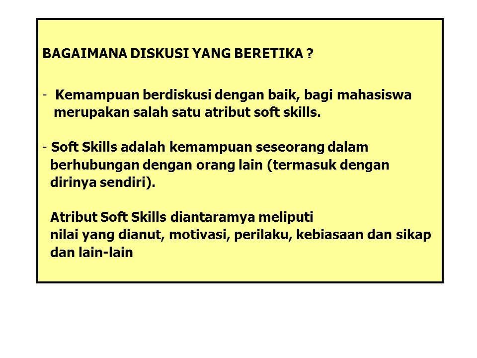 BAGAIMANA DISKUSI YANG BERETIKA ? - Kemampuan berdiskusi dengan baik, bagi mahasiswa merupakan salah satu atribut soft skills. - Soft Skills adalah ke