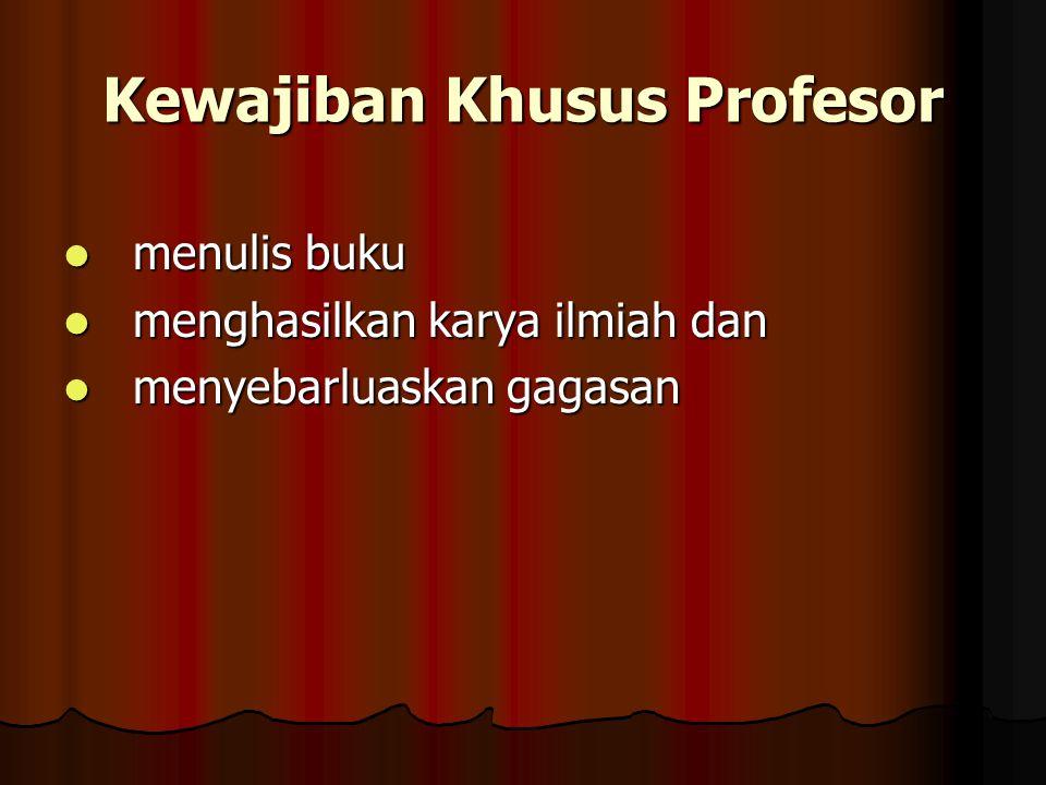 Kewajiban Khusus Profesor menulis buku menulis buku menghasilkan karya ilmiah dan menghasilkan karya ilmiah dan menyebarluaskan gagasan menyebarluaska