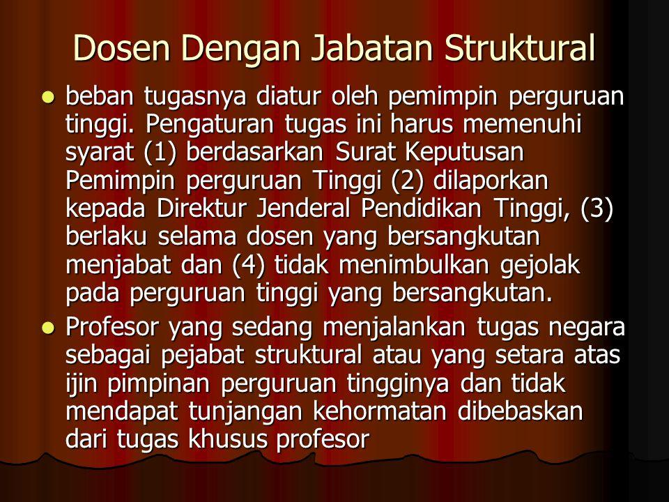 Dosen Dengan Jabatan Struktural beban tugasnya diatur oleh pemimpin perguruan tinggi. Pengaturan tugas ini harus memenuhi syarat (1) berdasarkan Surat