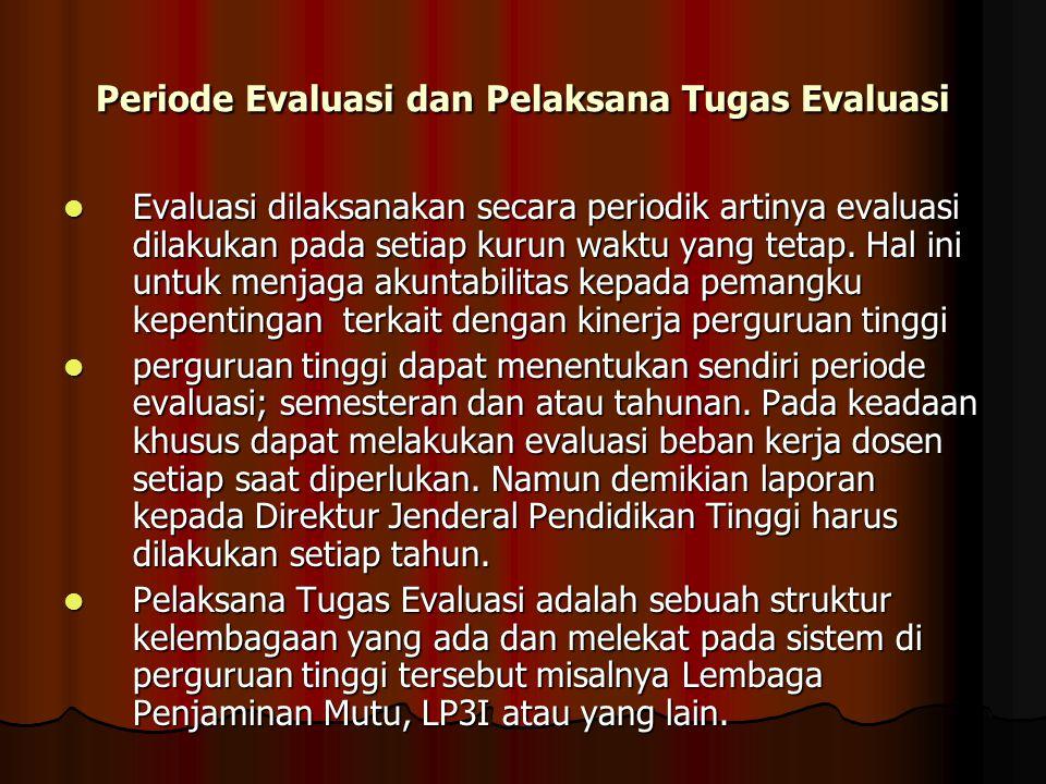 Periode Evaluasi dan Pelaksana Tugas Evaluasi Evaluasi dilaksanakan secara periodik artinya evaluasi dilakukan pada setiap kurun waktu yang tetap. Hal