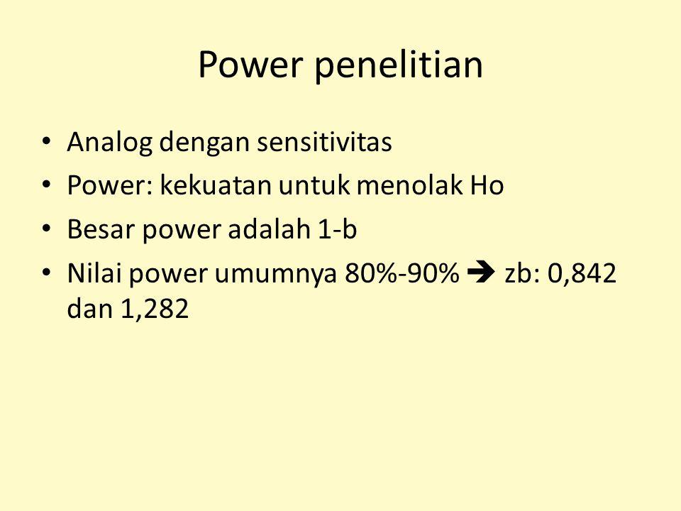 Power penelitian Analog dengan sensitivitas Power: kekuatan untuk menolak Ho Besar power adalah 1-b Nilai power umumnya 80%-90%  zb: 0,842 dan 1,282