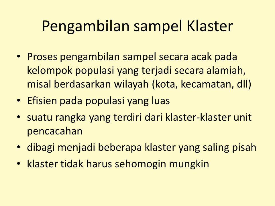 Pengambilan sampel Klaster Proses pengambilan sampel secara acak pada kelompok populasi yang terjadi secara alamiah, misal berdasarkan wilayah (kota,