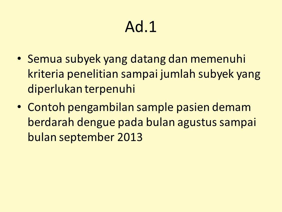 Ad.1 Semua subyek yang datang dan memenuhi kriteria penelitian sampai jumlah subyek yang diperlukan terpenuhi Contoh pengambilan sample pasien demam b