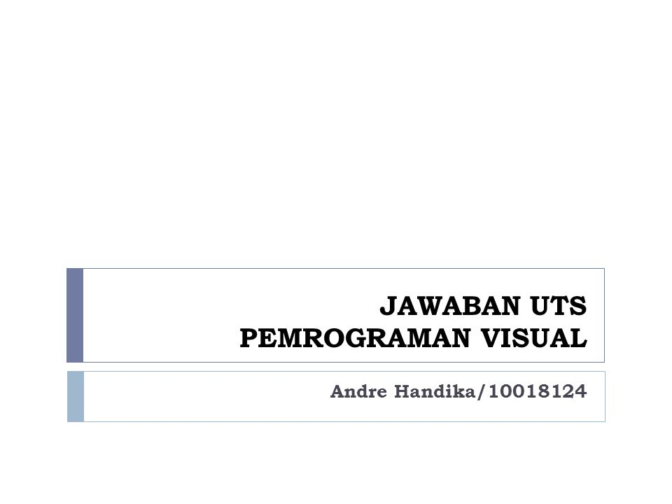 JAWABAN UTS PEMROGRAMAN VISUAL Andre Handika/10018124