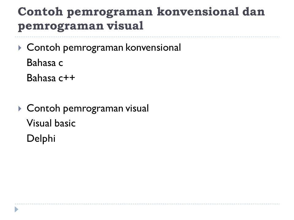 Contoh pemrograman konvensional dan pemrograman visual  Contoh pemrograman konvensional Bahasa c Bahasa c++  Contoh pemrograman visual Visual basic