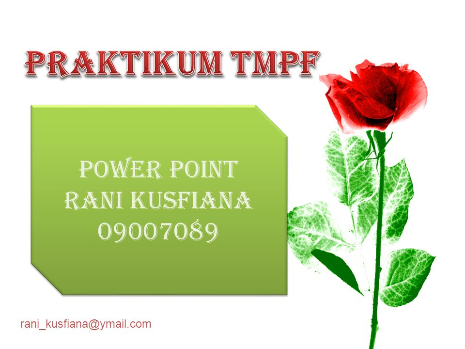 rani_kusfiana@ymail.com POWER POINT RANI KUSFIANA 09007089 POWER POINT RANI KUSFIANA 09007089
