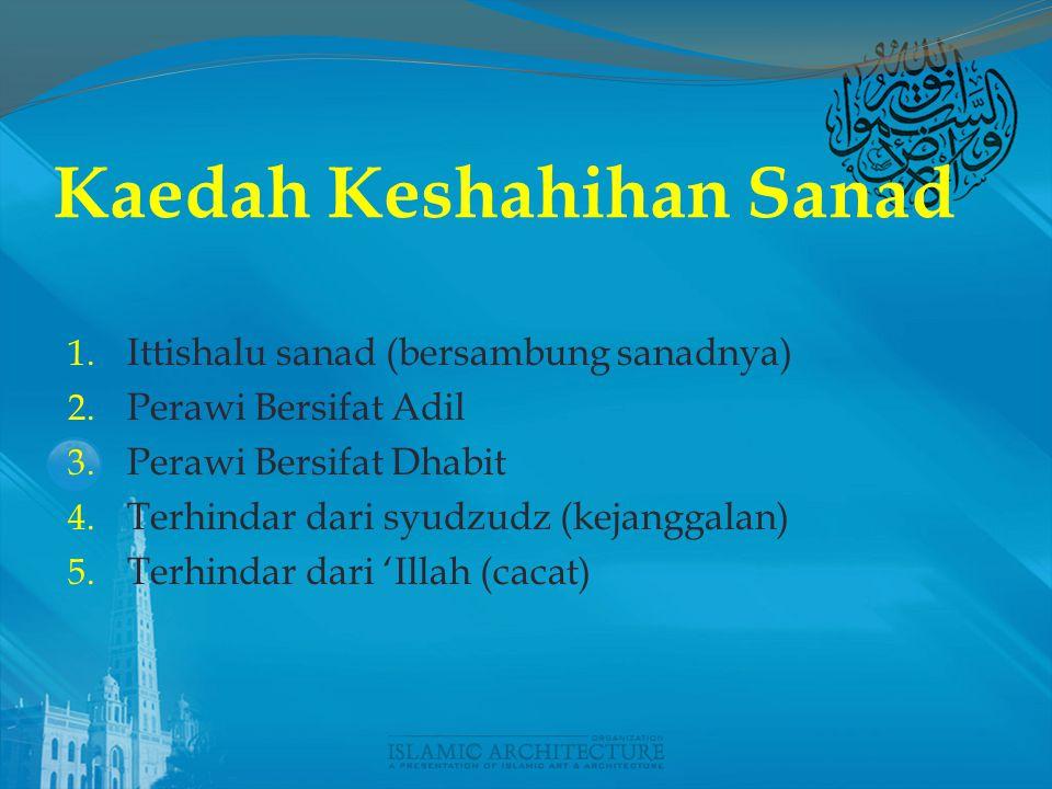 Kaedah Keshahihan Sanad 1.Ittishalu sanad (bersambung sanadnya) 2.