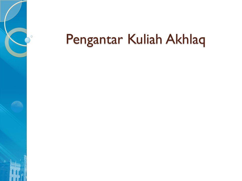 Pengertian Secara bahasa (lughatan) akhlaq (Arab: akhlâq) adalah bentuk jamak dari kata khuluq yang berarti budi pekerti, perangai, tingkah laku dan tabi'at.
