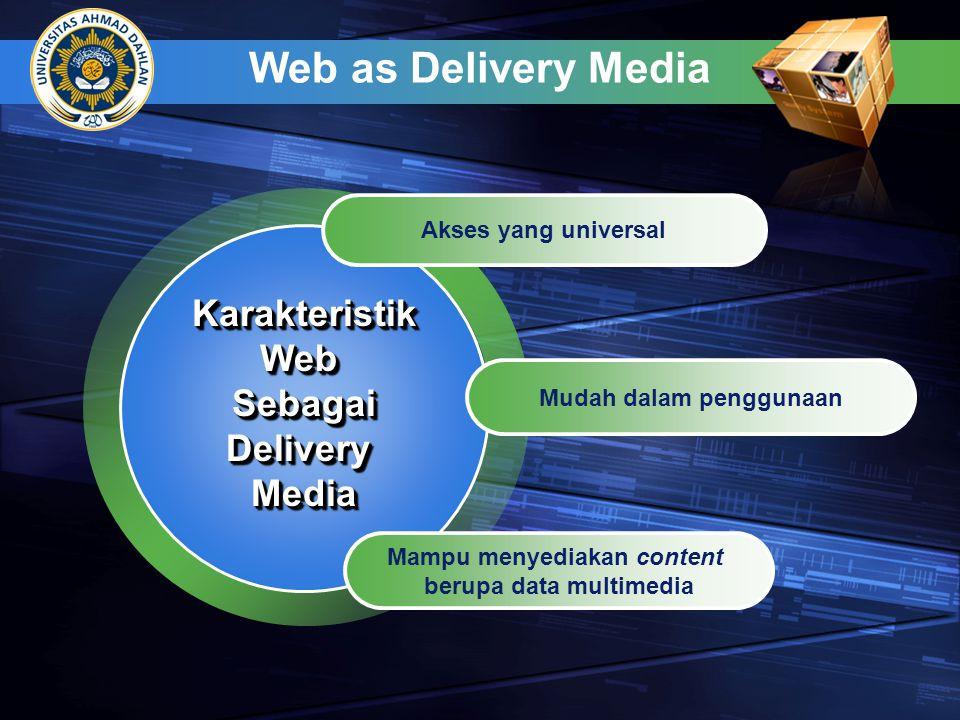 Web as Delivery Media Akses yang universal Mudah dalam penggunaan Mampu menyediakan content berupa data multimedia KarakteristikWebSebagaiDeliveryMediaKarakteristikWebSebagaiDeliveryMedia