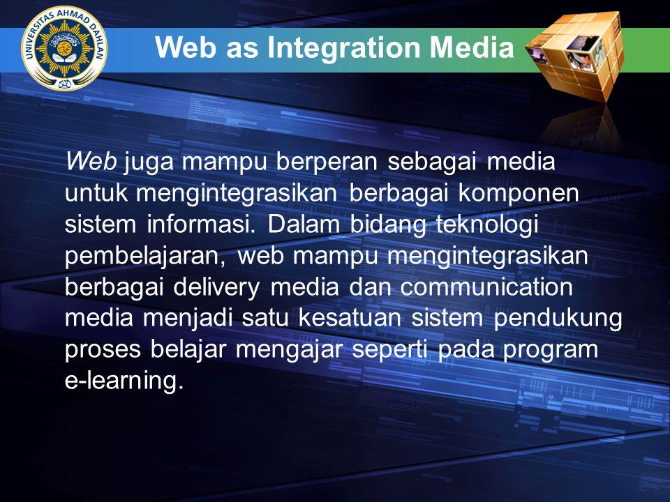 Web as Integration Media Web juga mampu berperan sebagai media untuk mengintegrasikan berbagai komponen sistem informasi.