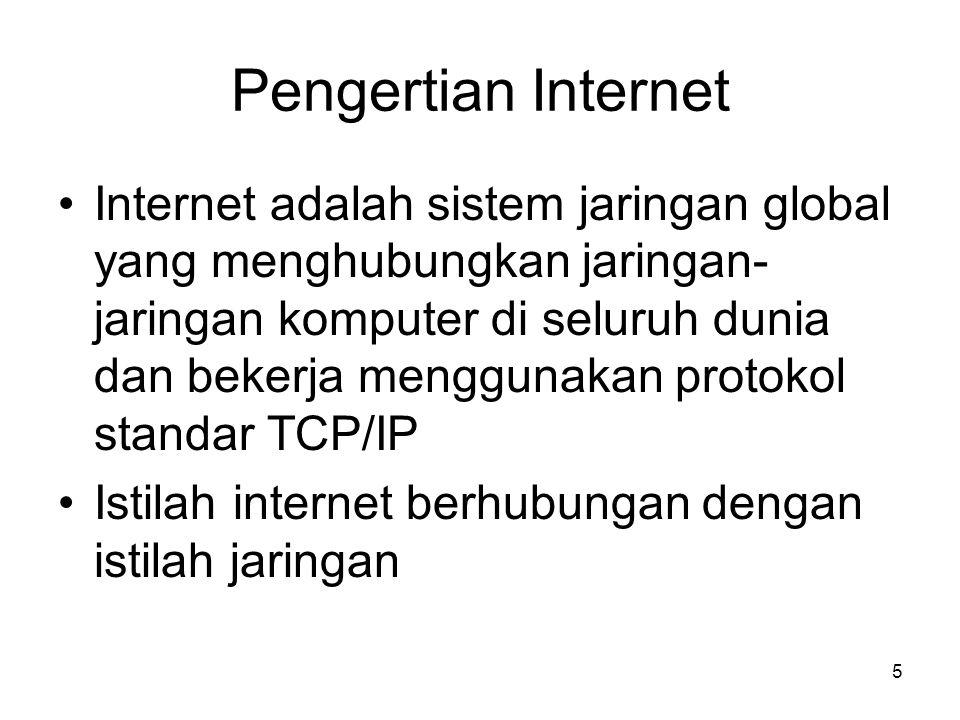 Pengertian Internet Internet adalah sistem jaringan global yang menghubungkan jaringan- jaringan komputer di seluruh dunia dan bekerja menggunakan pro