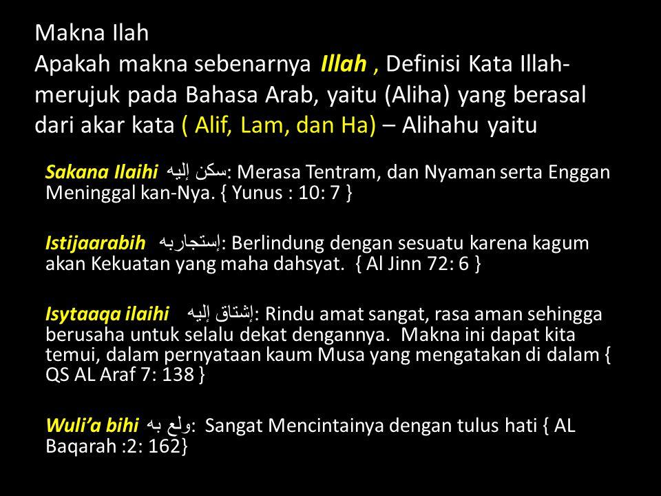 Makna Ilah Apakah makna sebenarnya Illah, Definisi Kata Illah- merujuk pada Bahasa Arab, yaitu (Aliha) yang berasal dari akar kata ( Alif, Lam, dan Ha