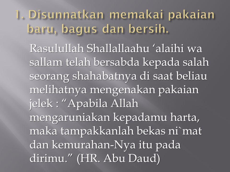 """Rasulullah Shallallaahu 'alaihi wa sallam telah bersabda kepada salah seorang shahabatnya di saat beliau melihatnya mengenakan pakaian jelek : """"Apabil"""