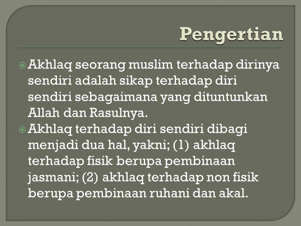  Akhlaq seorang muslim terhadap dirinya sendiri adalah sikap terhadap diri sendiri sebagaimana yang dituntunkan Allah dan Rasulnya.  Akhlaq terhadap