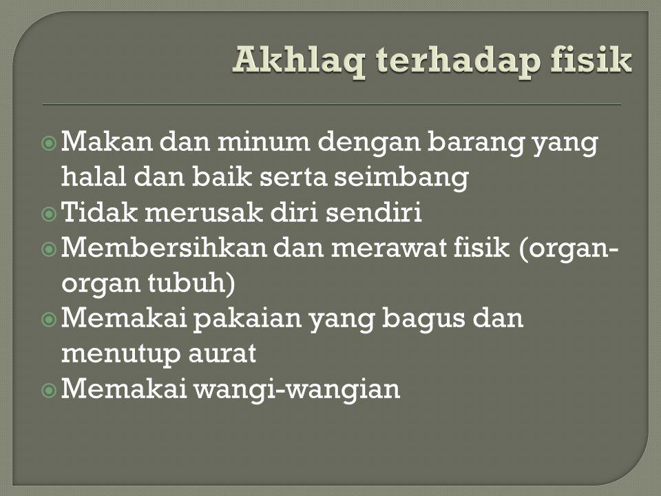  Makan dan minum dengan barang yang halal dan baik serta seimbang  Tidak merusak diri sendiri  Membersihkan dan merawat fisik (organ- organ tubuh)