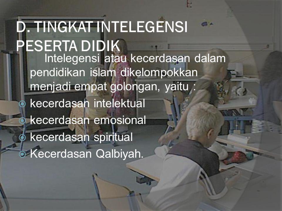 D. TINGKAT INTELEGENSI PESERTA DIDIK Intelegensi atau kecerdasan dalam pendidikan islam dikelompokkan menjadi empat golongan, yaitu :  kecerdasan int