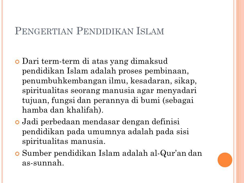 P ENGERTIAN P ENDIDIKAN I SLAM Dari term-term di atas yang dimaksud pendidikan Islam adalah proses pembinaan, penumbuhkembangan ilmu, kesadaran, sikap