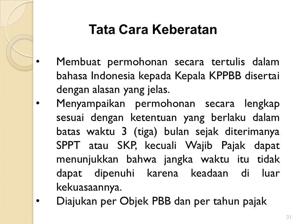 31 Tata Cara Keberatan Membuat permohonan secara tertulis dalam bahasa Indonesia kepada Kepala KPPBB disertai dengan alasan yang jelas.