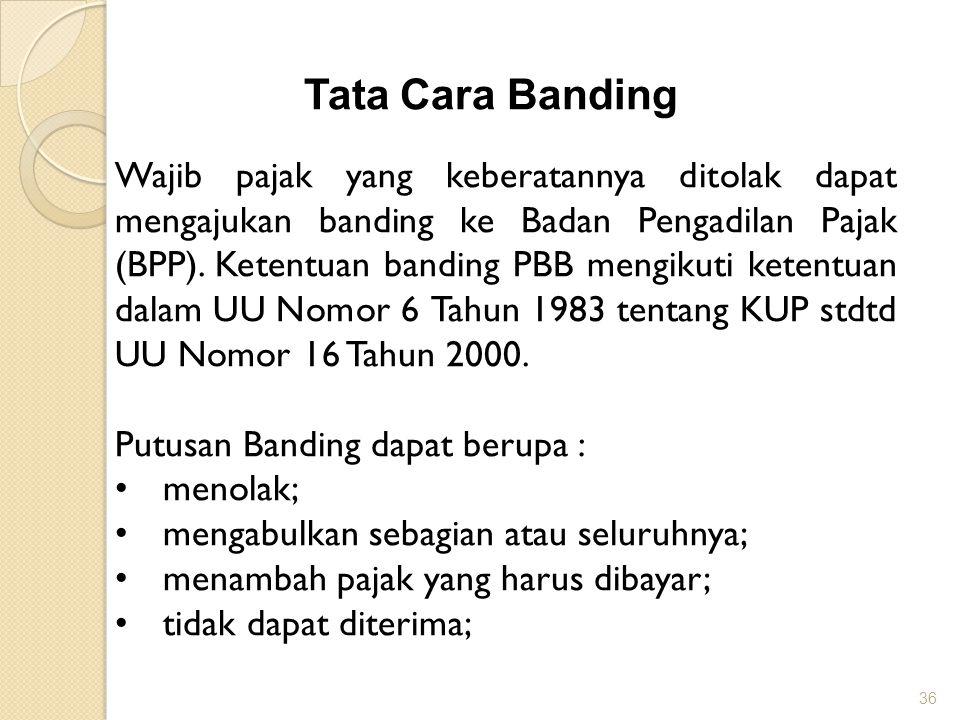 36 Tata Cara Banding Wajib pajak yang keberatannya ditolak dapat mengajukan banding ke Badan Pengadilan Pajak (BPP).