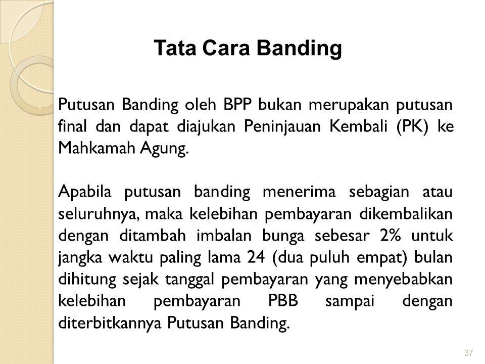 37 Tata Cara Banding Putusan Banding oleh BPP bukan merupakan putusan final dan dapat diajukan Peninjauan Kembali (PK) ke Mahkamah Agung.