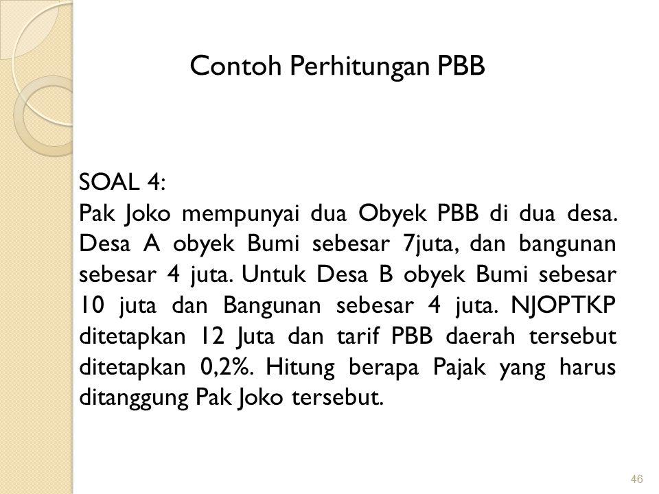 46 Contoh Perhitungan PBB SOAL 4: Pak Joko mempunyai dua Obyek PBB di dua desa.