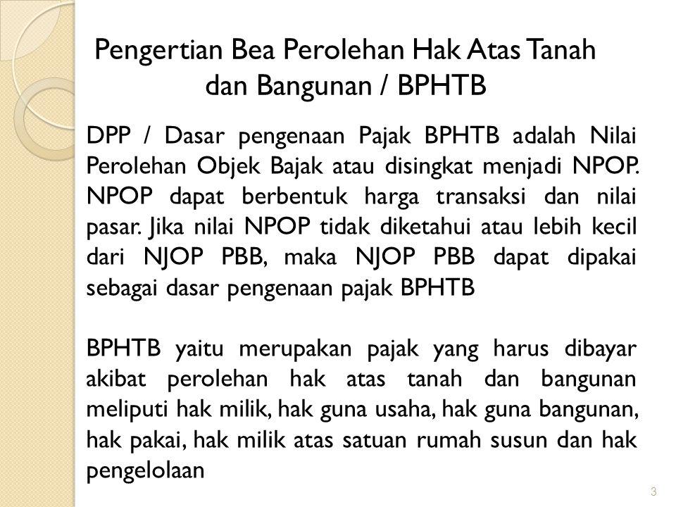 3 Pengertian Bea Perolehan Hak Atas Tanah dan Bangunan / BPHTB DPP / Dasar pengenaan Pajak BPHTB adalah Nilai Perolehan Objek Bajak atau disingkat menjadi NPOP.