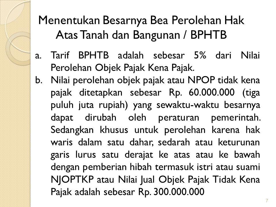 8 Menentukan Besarnya Bea Perolehan Hak Atas Tanah dan Bangunan / BPHTB c.Nilai Perolehan Objek Pajak Kena Pajak (NPOPKP) adalah nilai perolehan objek pajak (NPOP) dikurangi dengan nilai perolehan onjek pajak tidak kena pajak.