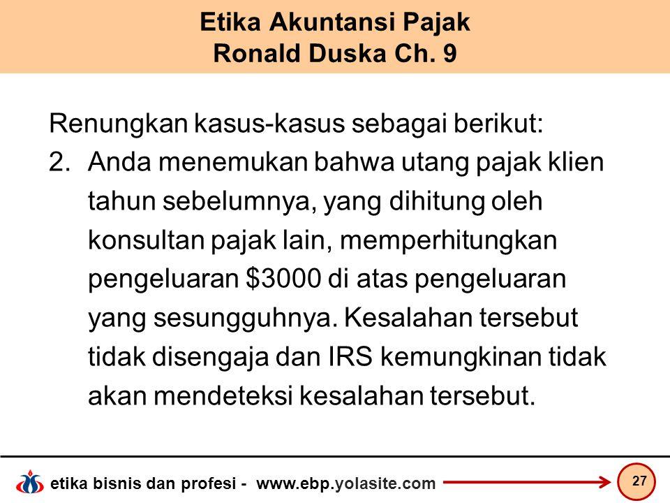 etika bisnis dan profesi - www.ebp.yolasite.com Etika Akuntansi Pajak Ronald Duska Ch.
