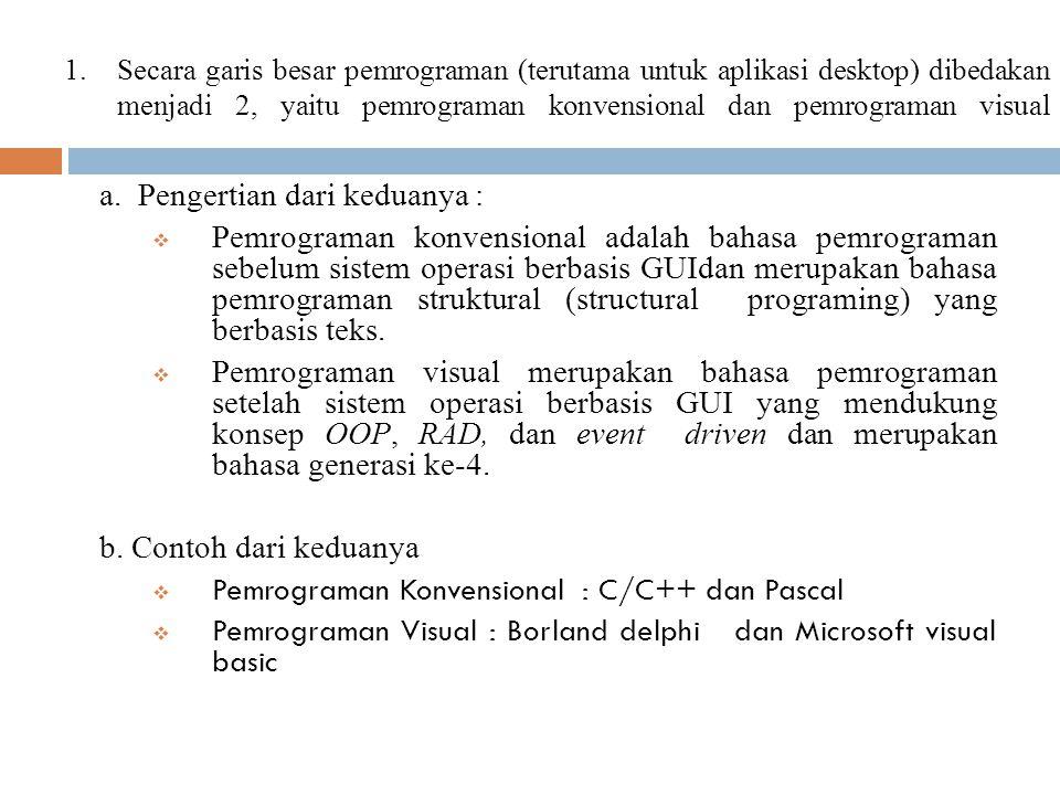 1.Secara garis besar pemrograman (terutama untuk aplikasi desktop) dibedakan menjadi 2, yaitu pemrograman konvensional dan pemrograman visual a. Penge