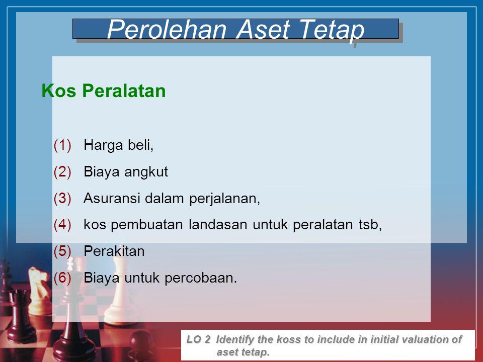 Maria 2010 LO 2 Identify the koss to include in initial valuation of aset tetap. (1)Harga beli, (2)Biaya angkut (3)Asuransi dalam perjalanan, (4)kos p
