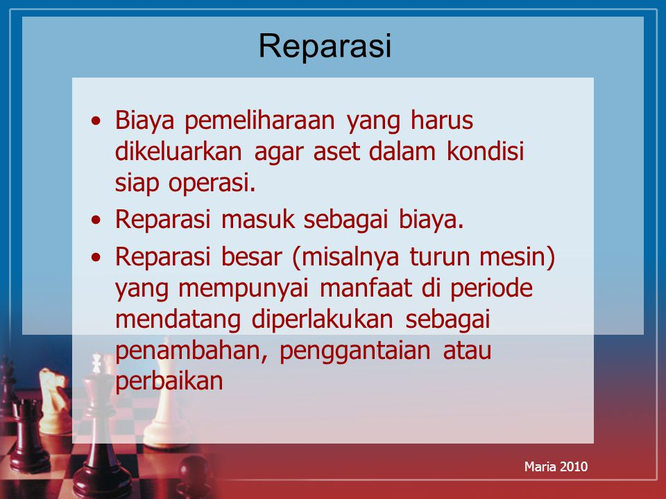 Maria 2010 Reparasi Biaya pemeliharaan yang harus dikeluarkan agar aset dalam kondisi siap operasi. Reparasi masuk sebagai biaya. Reparasi besar (misa