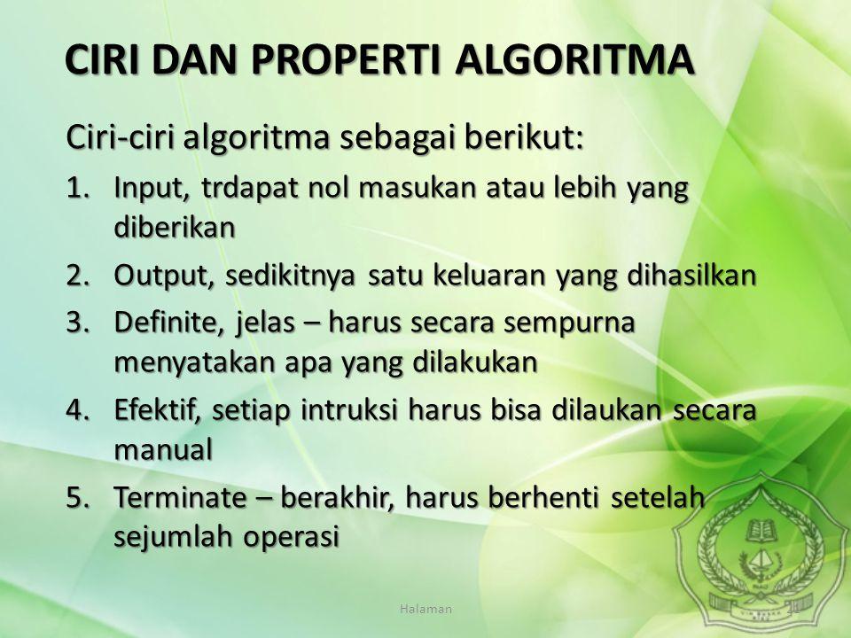 Halaman21 Ciri-ciri algoritma sebagai berikut: 1.Input, trdapat nol masukan atau lebih yang diberikan 2.Output, sedikitnya satu keluaran yang dihasilk