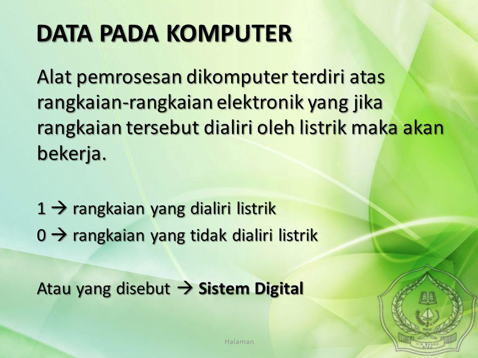 Halaman4 Alat pemrosesan dikomputer terdiri atas rangkaian-rangkaian elektronik yang jika rangkaian tersebut dialiri oleh listrik maka akan bekerja. 1