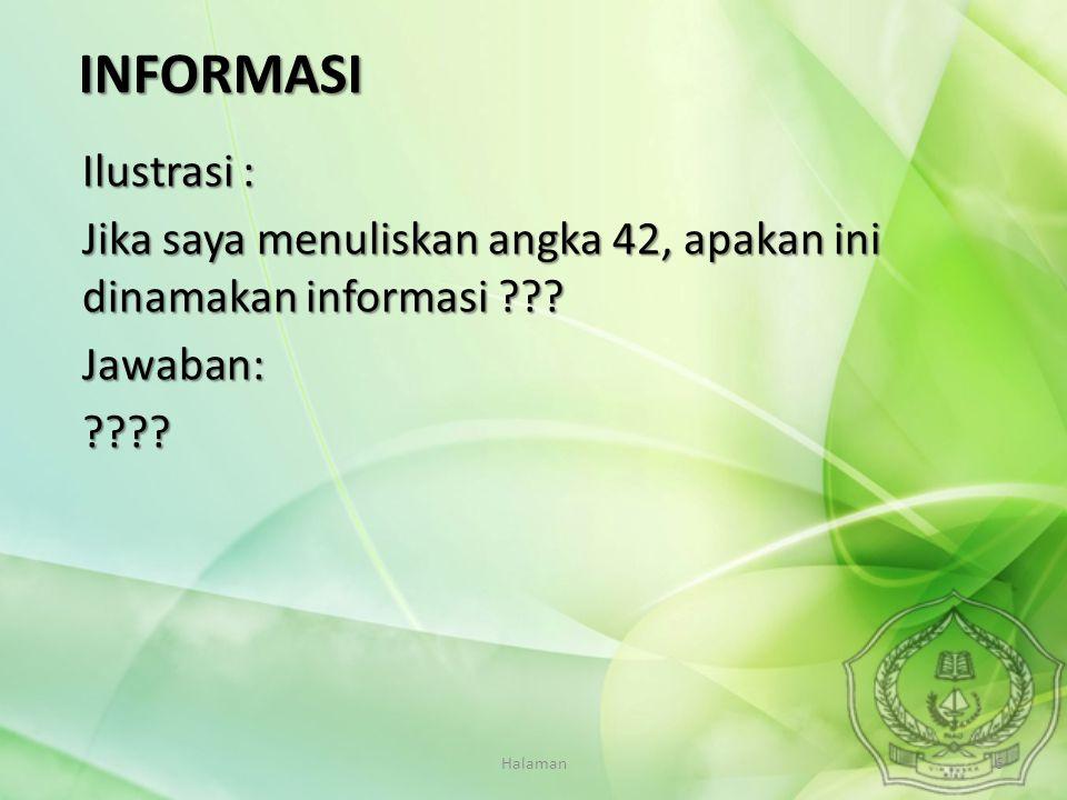 Halaman6 Ilustrasi : Jika saya menuliskan angka 42, apakan ini dinamakan informasi ??? Jawaban:???? INFORMASI