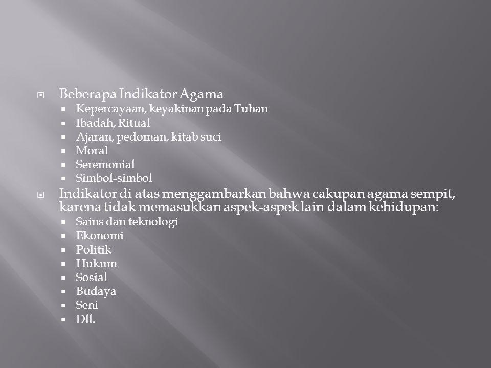  Beberapa Indikator Agama  Kepercayaan, keyakinan pada Tuhan  Ibadah, Ritual  Ajaran, pedoman, kitab suci  Moral  Seremonial  Simbol-simbol  I