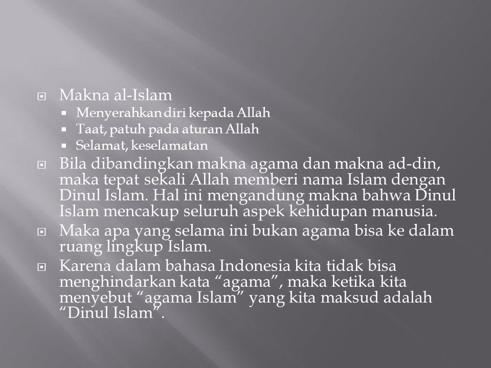 Makna al-Islam  Menyerahkan diri kepada Allah  Taat, patuh pada aturan Allah  Selamat, keselamatan  Bila dibandingkan makna agama dan makna ad-d
