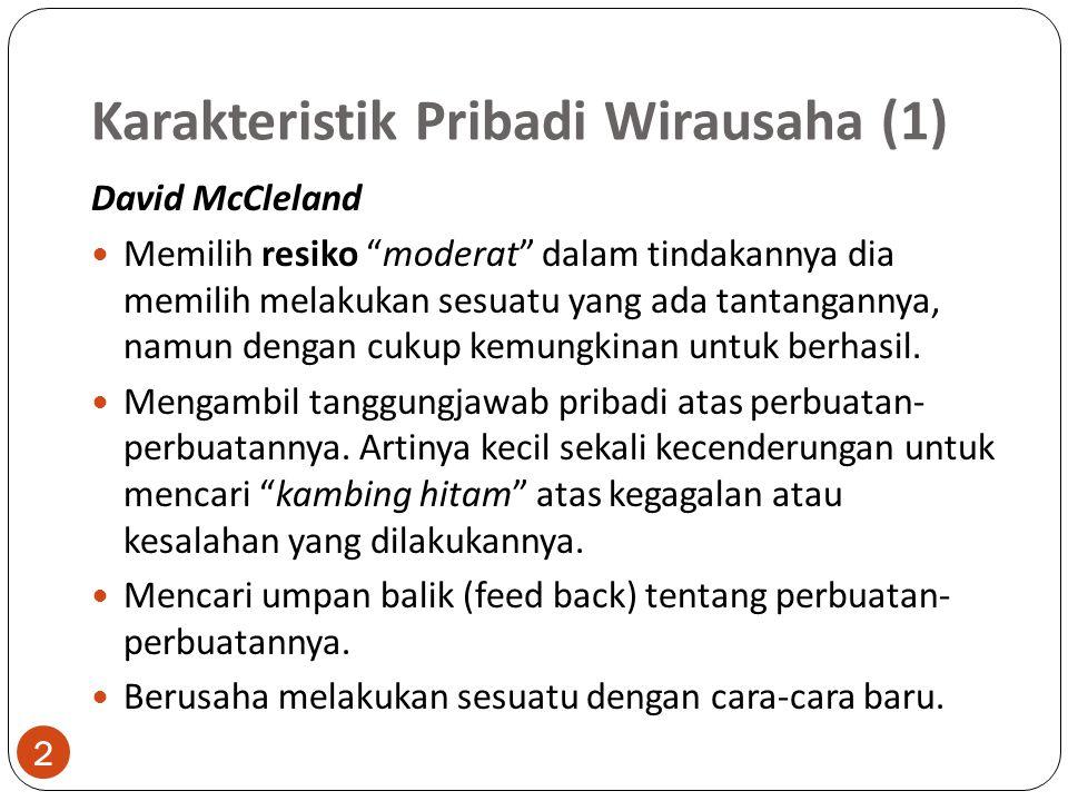 Karakteristik Pribadi Wirausaha (1) David McCleland Memilih resiko moderat dalam tindakannya dia memilih melakukan sesuatu yang ada tantangannya, namun dengan cukup kemungkinan untuk berhasil.