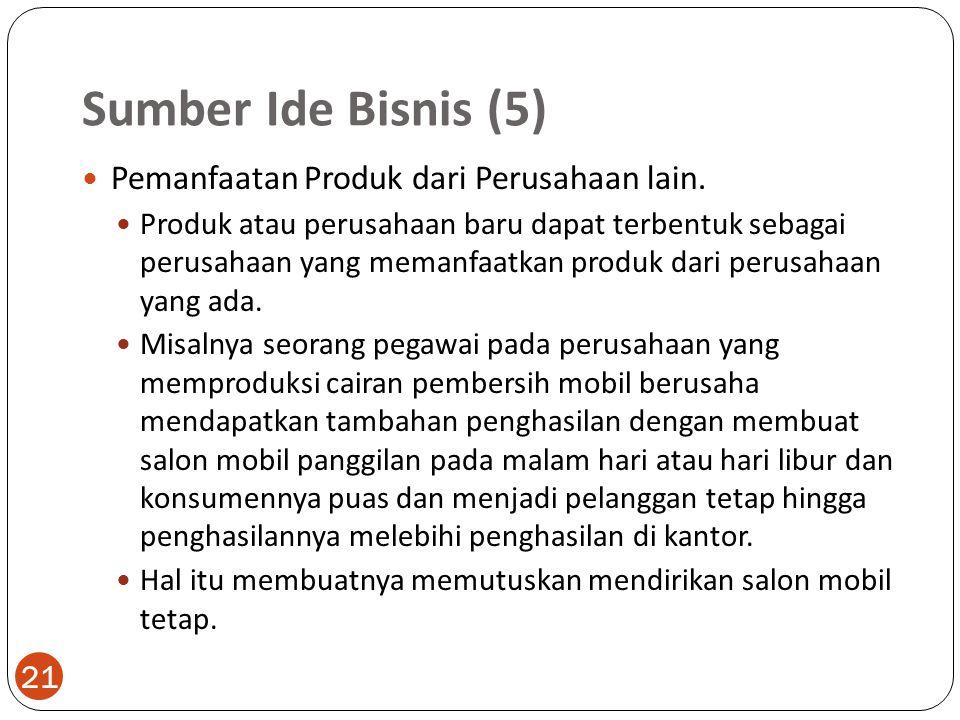 Sumber Ide Bisnis (5) 21 Pemanfaatan Produk dari Perusahaan lain.