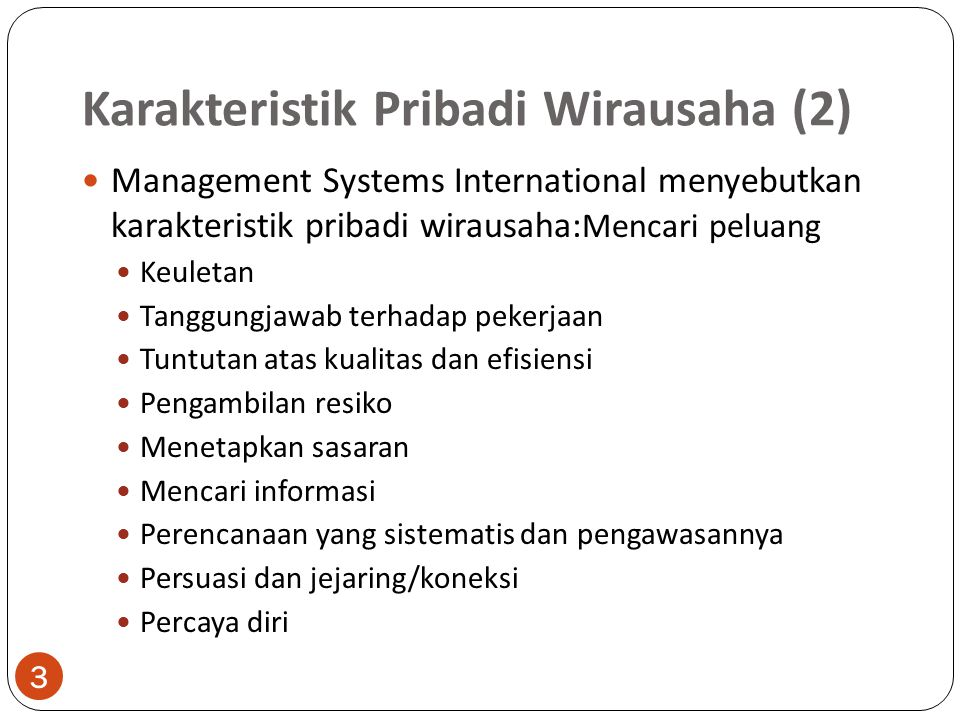 Karakteristik Pribadi Wirausaha (2) Management Systems International menyebutkan karakteristik pribadi wirausaha: Mencari peluang Keuletan Tanggungjaw