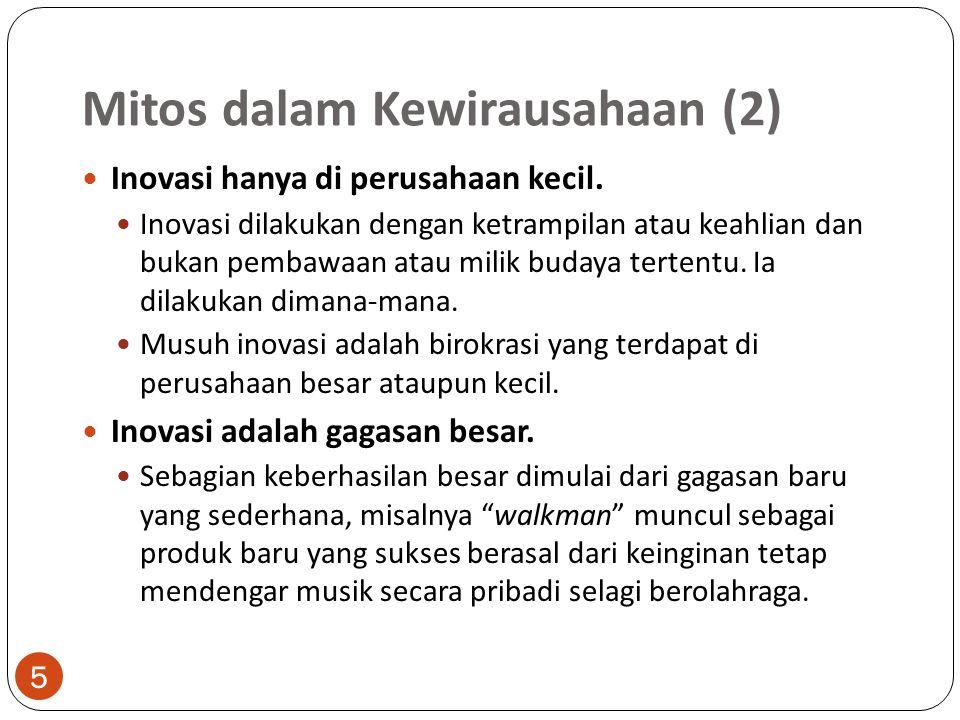 Mitos dalam Kewirausahaan (2) 5 Inovasi hanya di perusahaan kecil. Inovasi dilakukan dengan ketrampilan atau keahlian dan bukan pembawaan atau milik b