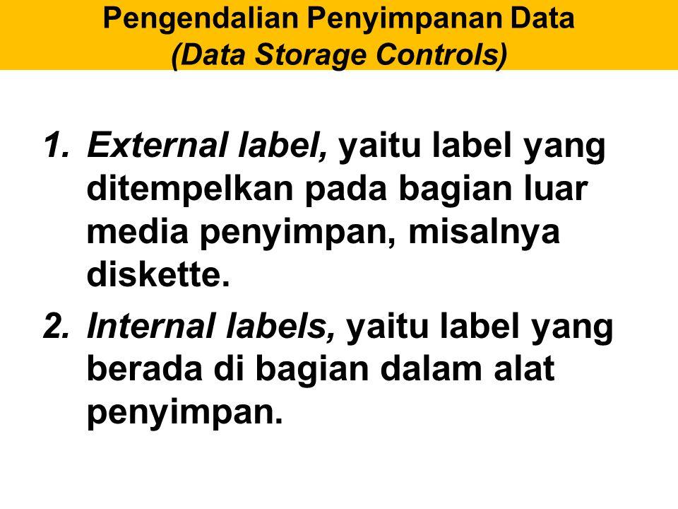Pengendalian Penyimpanan Data (Data Storage Controls) 1.External label, yaitu label yang ditempelkan pada bagian luar media penyimpan, misalnya disket