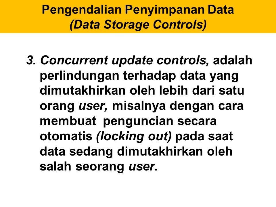 3.Concurrent update controls, adalah perlindungan terhadap data yang dimutakhirkan oleh lebih dari satu orang user, misalnya dengan cara membuat pengu