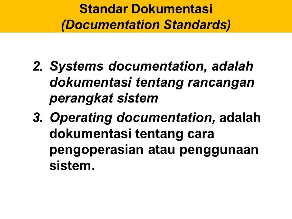 Standar Dokumentasi (Documentation Standards) 2.Systems documentation, adalah dokumentasi tentang rancangan perangkat sistem 3.Operating documentation