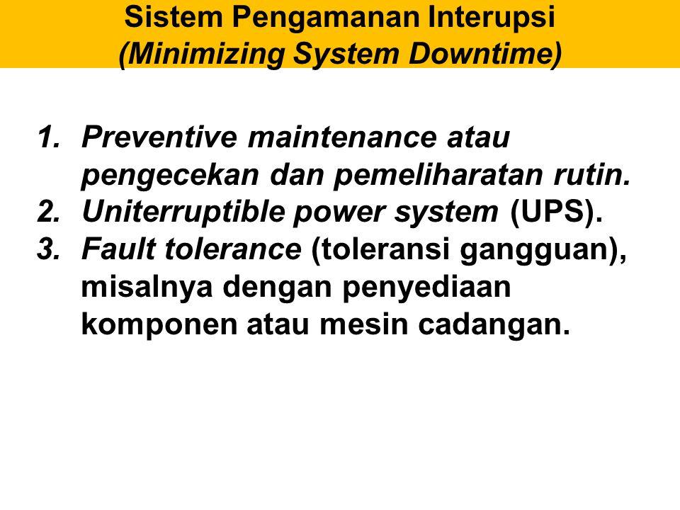 Sistem Pengamanan Interupsi (Minimizing System Downtime) 1.Preventive maintenance atau pengecekan dan pemeliharatan rutin. 2.Uniterruptible power syst