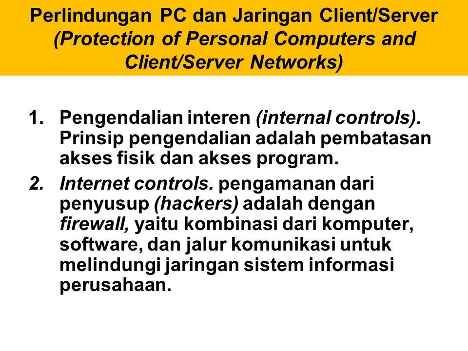 Perlindungan PC dan Jaringan Client/Server (Protection of Personal Computers and Client/Server Networks) 1.Pengendalian interen (internal controls). P