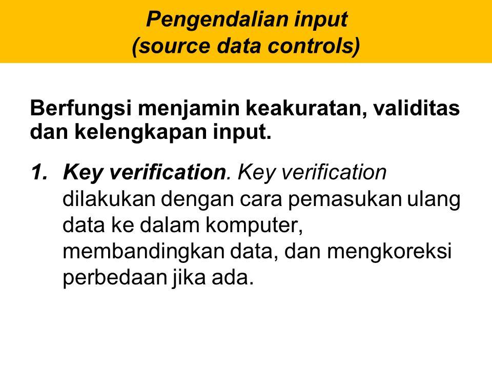 Pengendalian input (source data controls) 1. Key verification. Key verification dilakukan dengan cara pemasukan ulang data ke dalam komputer, membandi