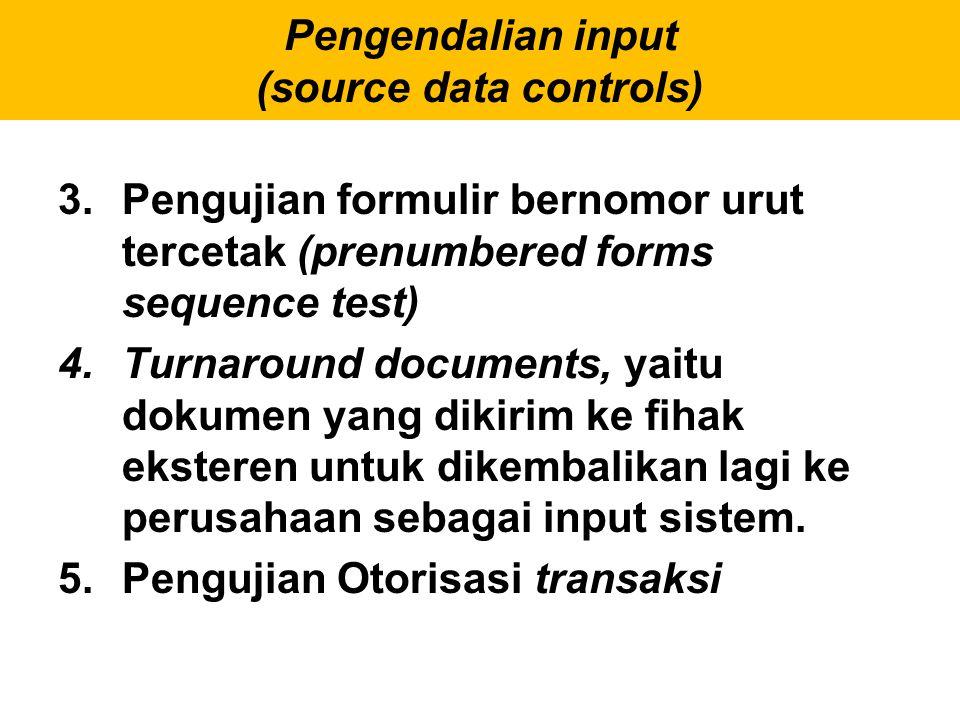 3.Pengujian formulir bernomor urut tercetak (prenumbered forms sequence test) 4.Turnaround documents, yaitu dokumen yang dikirim ke fihak eksteren unt